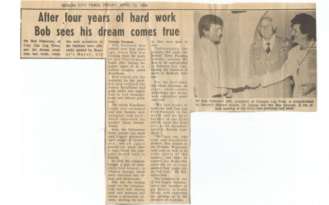 A newspaper article published in the Benoni City Times (after Dad had opened his new factory and showroom). He later sold Cosy Gas Log Fires to a company called Jetmaster (for a significant sum)… and moved on to other business ventures.